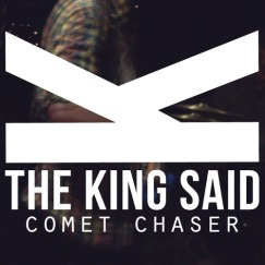 The King Said Comet Chaser
